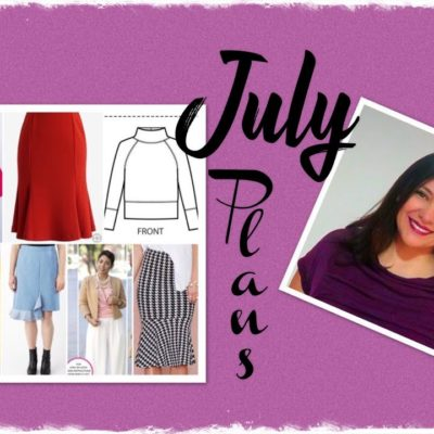 July Sewing Plans.  Taking it easy… or maybe not so much :)