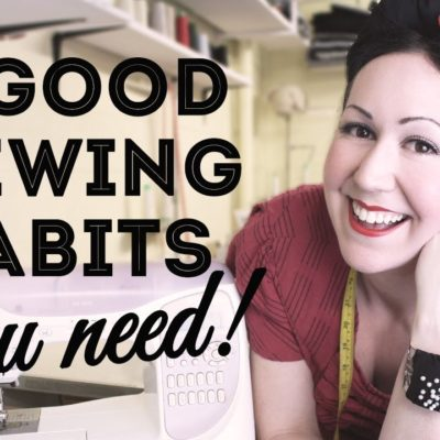 5 GOOD Sewing Habits You Need! And All Beginner Sewers Should Develop!