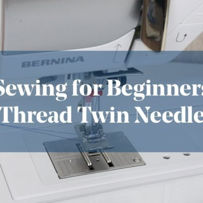 How To: Thread Twin Needle (Sewing for Beginners)