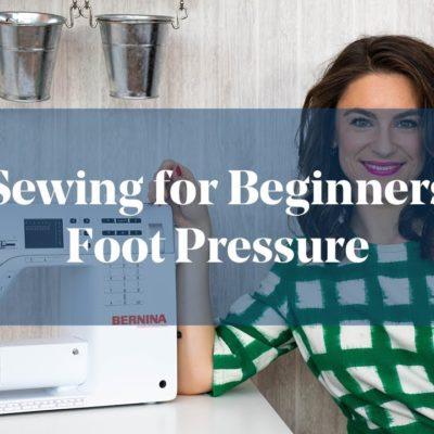 Understand Foot Pressure (Sewing for Beginners)