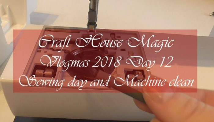 Vlogmas 2018 day 12: Sewing day and machine clean