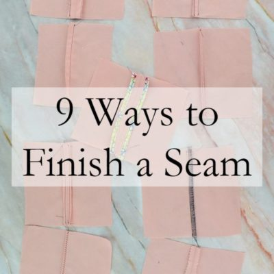 Learn how to finish seams 9 different ways so your fabric will look pretty and won't fray! #fabric #seams #finishseams #nofraying #sewing