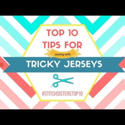 Top 10 Tips for Sewing with Tricky Jerseys